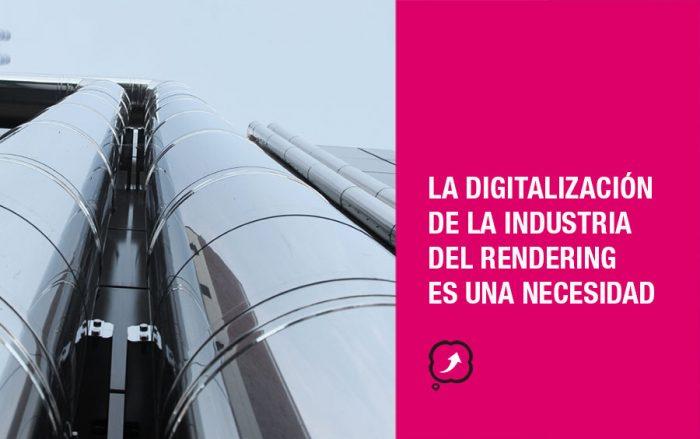 La industria del rendering y su digitalización